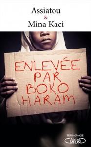 """""""Enlevée par Boko Haram"""", un témoignage de Assiatou, 15 ans, co-écrit avec Mina Kaci (2016, Michel Lafon)"""
