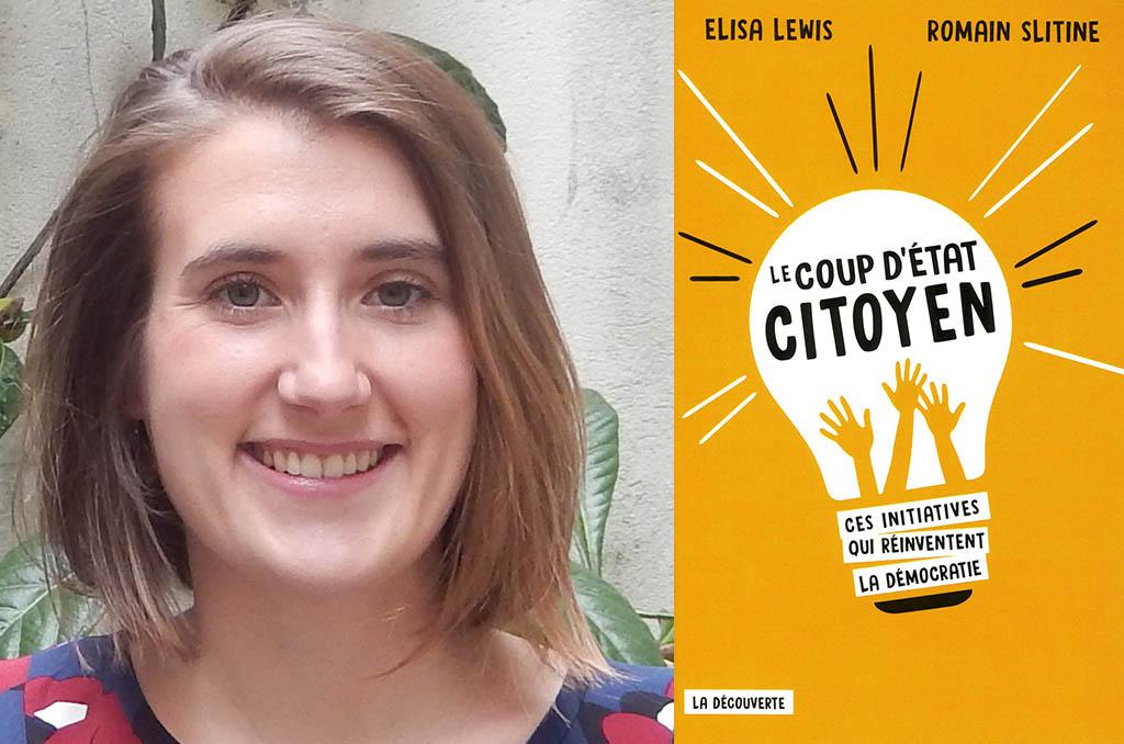 Elisa Lewis est vice-présidente du collectif Démocratie ouverte et co-auteur du livre intitulé Le coup d'état citoyen paru aux éditions La Découverte. ©DR